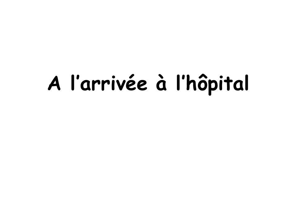 A l'arrivée à l'hôpital