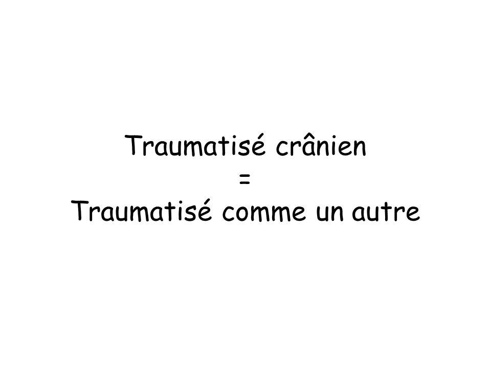 Traumatisé crânien = Traumatisé comme un autre