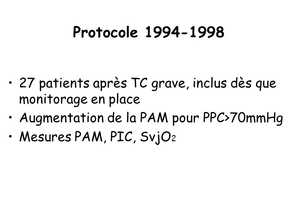 Protocole 1994-1998 27 patients après TC grave, inclus dès que monitorage en place. Augmentation de la PAM pour PPC>70mmHg.