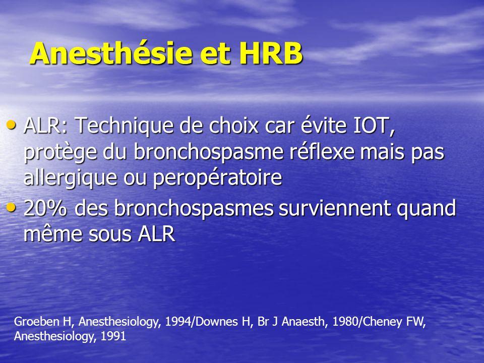 Anesthésie et HRB ALR: Technique de choix car évite IOT, protège du bronchospasme réflexe mais pas allergique ou peropératoire.