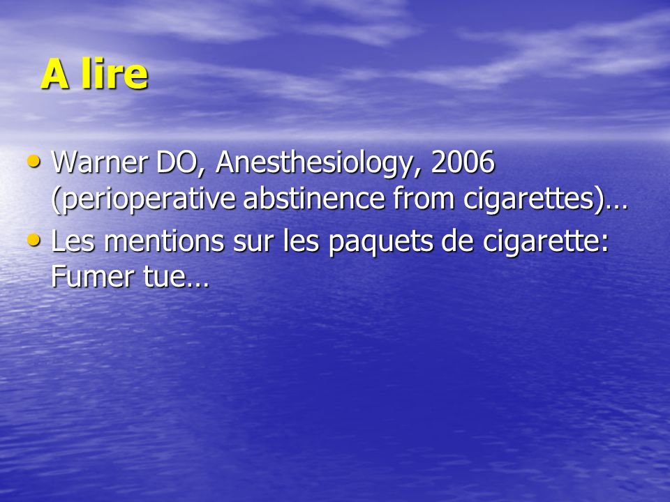 A lire Warner DO, Anesthesiology, 2006 (perioperative abstinence from cigarettes)… Les mentions sur les paquets de cigarette: Fumer tue…