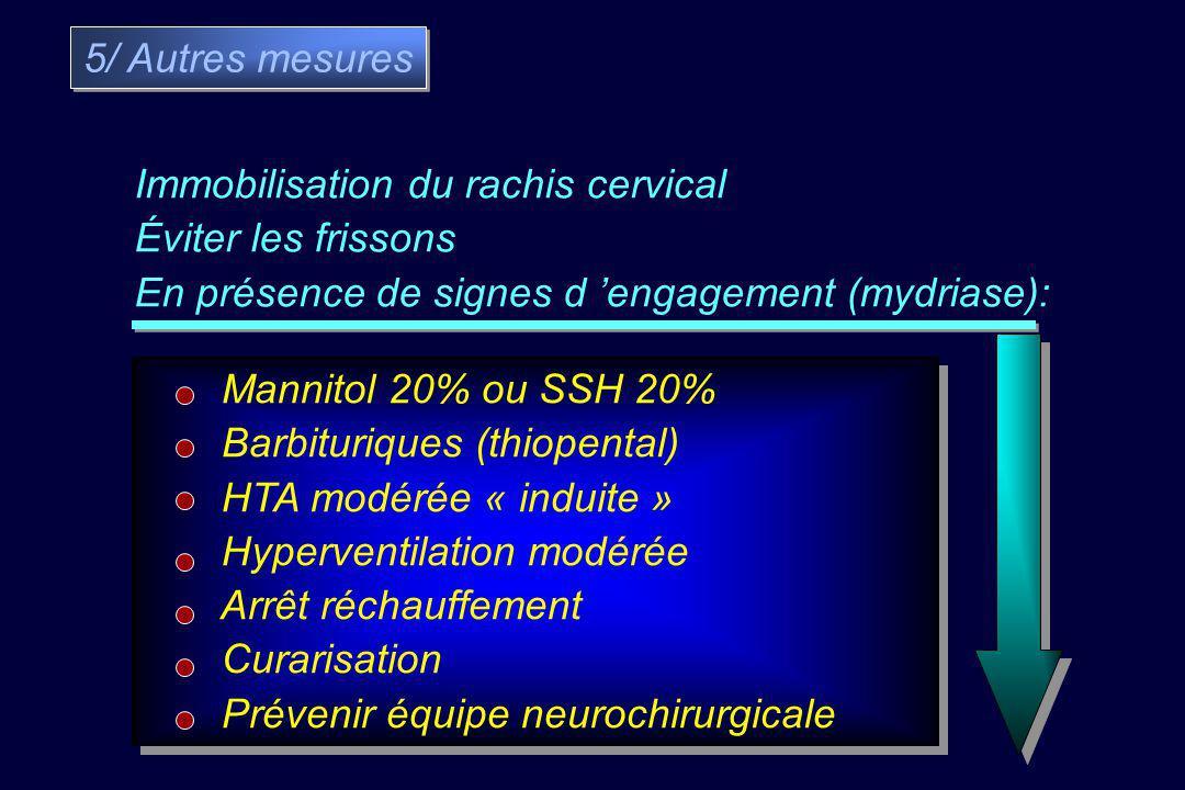 5/ Autres mesures Immobilisation du rachis cervical. Éviter les frissons. En présence de signes d 'engagement (mydriase):