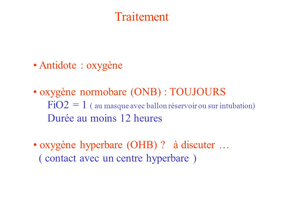 Traitement Antidote : oxygène oxygène normobare (ONB) : TOUJOURS