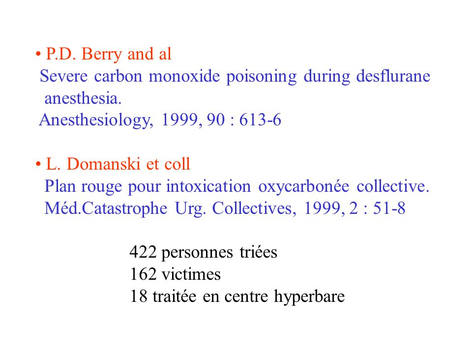 P.D. Berry and al Severe carbon monoxide poisoning during desflurane. anesthesia. Anesthesiology, 1999, 90 : 613-6.