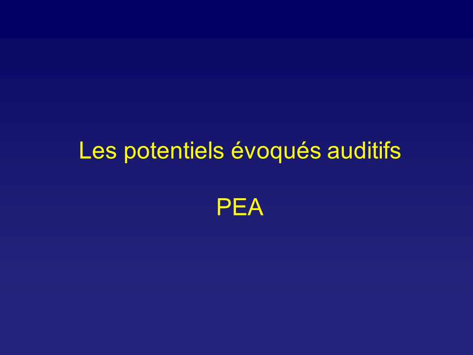 Les potentiels évoqués auditifs PEA