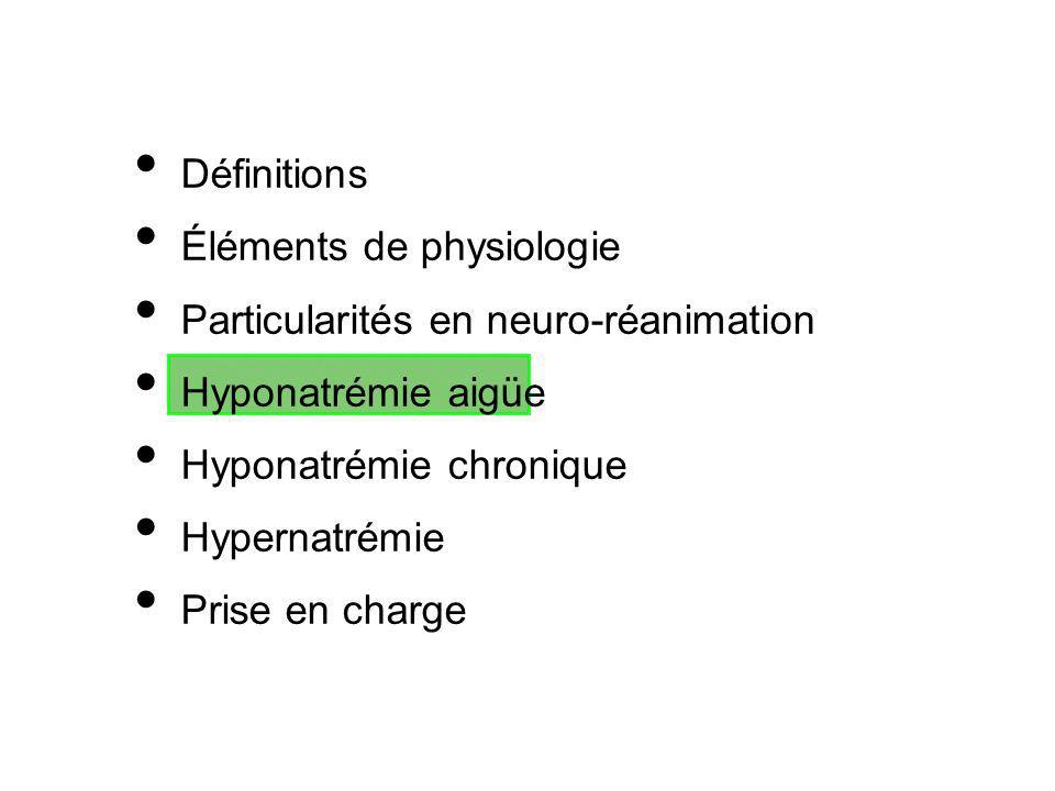 Définitions Éléments de physiologie. Particularités en neuro-réanimation. Hyponatrémie aigüe. Hyponatrémie chronique.
