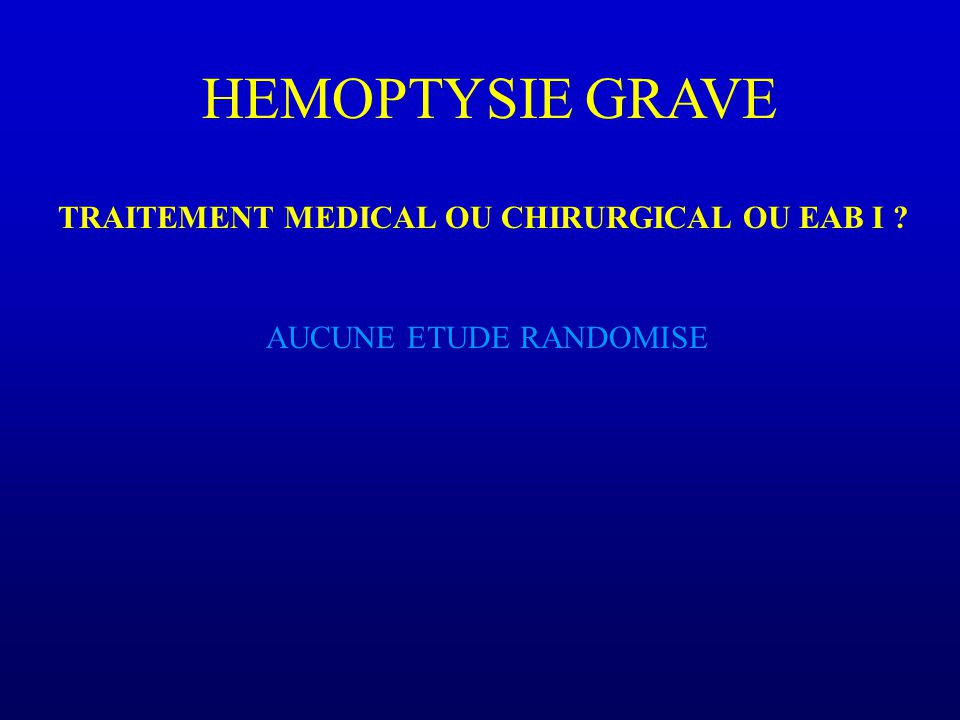 HEMOPTYSIE GRAVE TRAITEMENT MEDICAL OU CHIRURGICAL OU EAB I