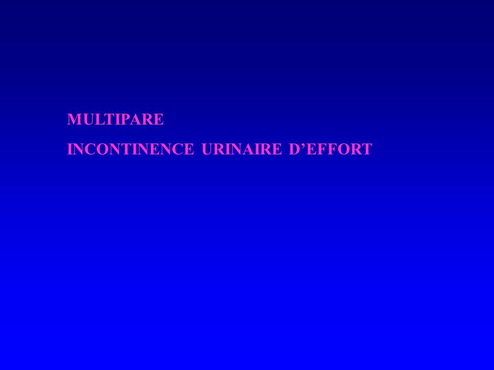 MULTIPARE INCONTINENCE URINAIRE D'EFFORT