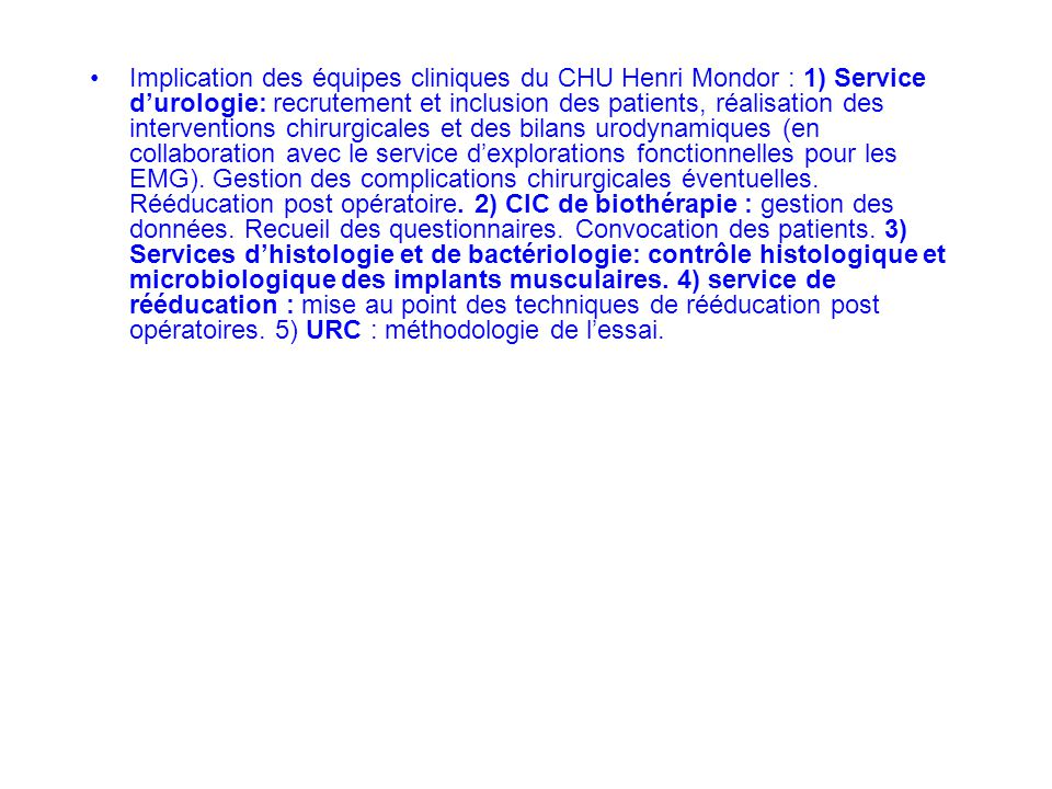 Implication des équipes cliniques du CHU Henri Mondor : 1) Service d'urologie: recrutement et inclusion des patients, réalisation des interventions chirurgicales et des bilans urodynamiques (en collaboration avec le service d'explorations fonctionnelles pour les EMG).