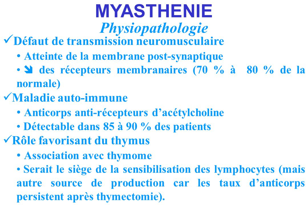 MYASTHENIE Physiopathologie Défaut de transmission neuromusculaire