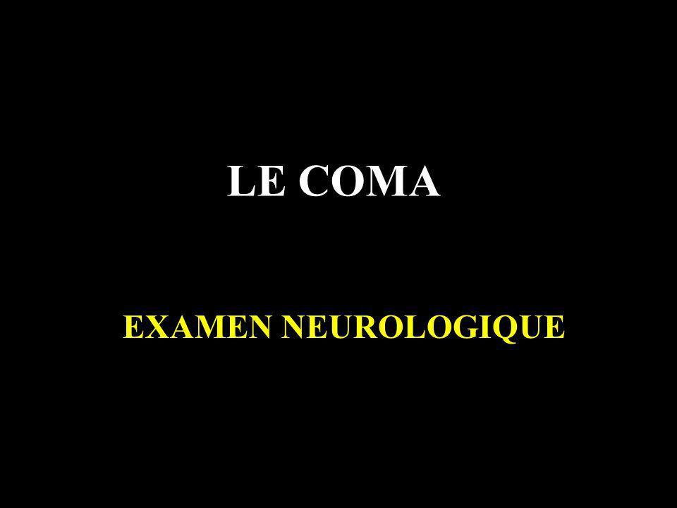 LE COMA EXAMEN NEUROLOGIQUE