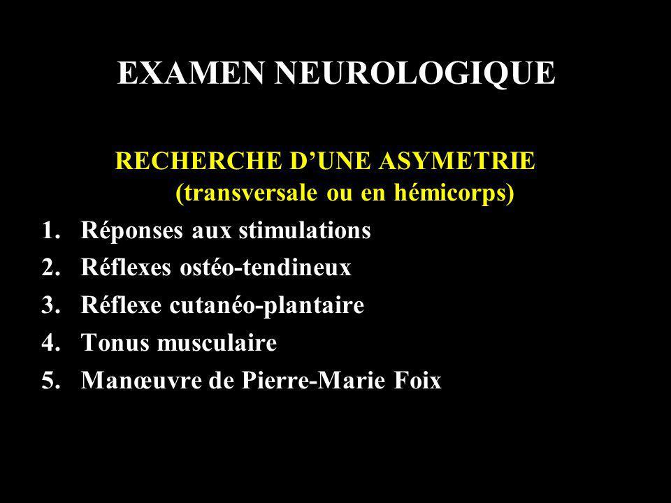 RECHERCHE D'UNE ASYMETRIE (transversale ou en hémicorps)