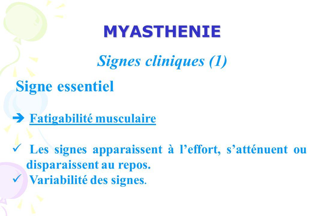 MYASTHENIE Signes cliniques (1) Signe essentiel