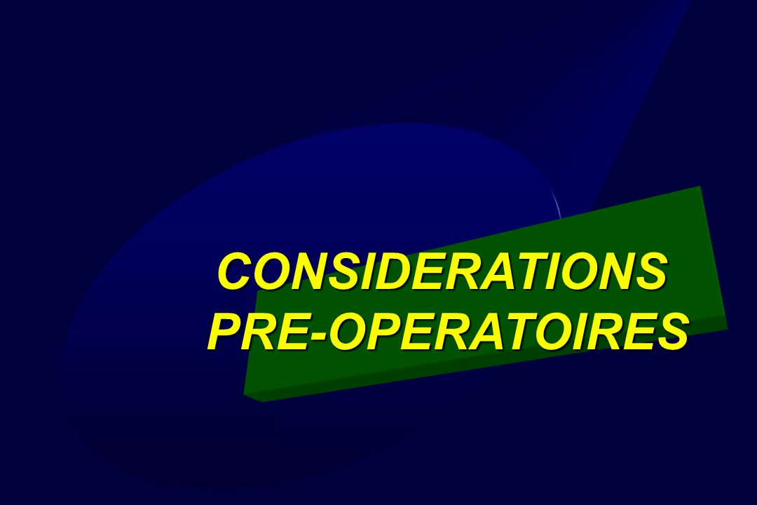 CONSIDERATIONS PRE-OPERATOIRES