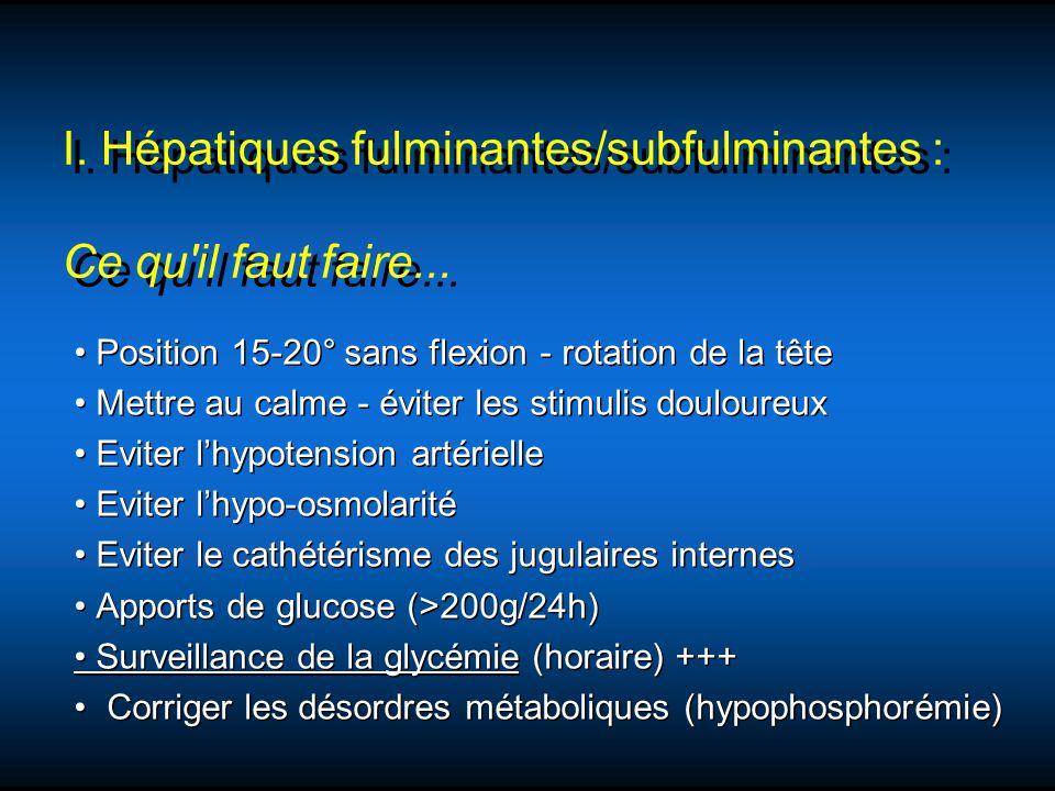 I. Hépatiques fulminantes/subfulminantes : Ce qu il faut faire...