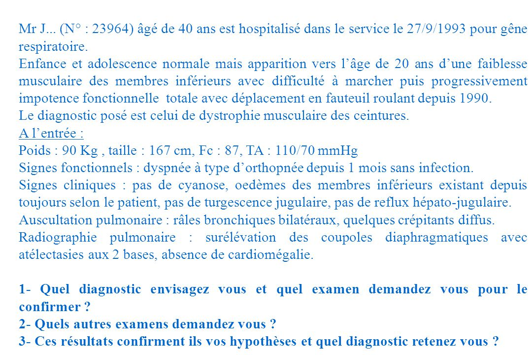 Mr J... (N° : 23964) âgé de 40 ans est hospitalisé dans le service le 27/9/1993 pour gêne respiratoire.