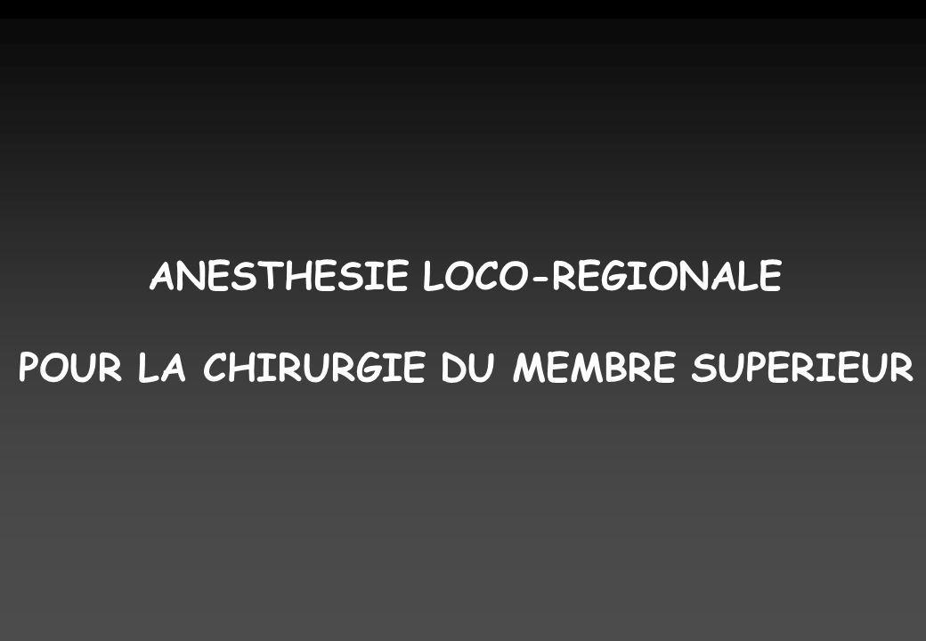 ANESTHESIE LOCO-REGIONALE POUR LA CHIRURGIE DU MEMBRE SUPERIEUR
