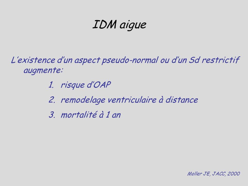 IDM aigue L'existence d'un aspect pseudo-normal ou d'un Sd restrictif augmente: risque d'OAP. remodelage ventriculaire à distance.