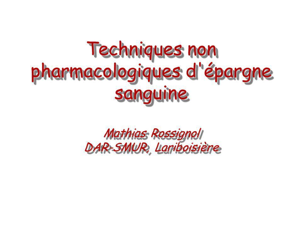 Techniques non pharmacologiques d épargne sanguine Mathias Rossignol DAR-SMUR, Lariboisière