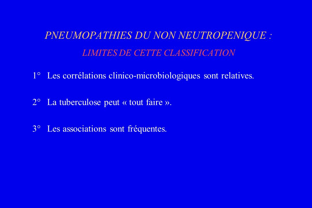 PNEUMOPATHIES DU NON NEUTROPENIQUE : LIMITES DE CETTE CLASSIFICATION