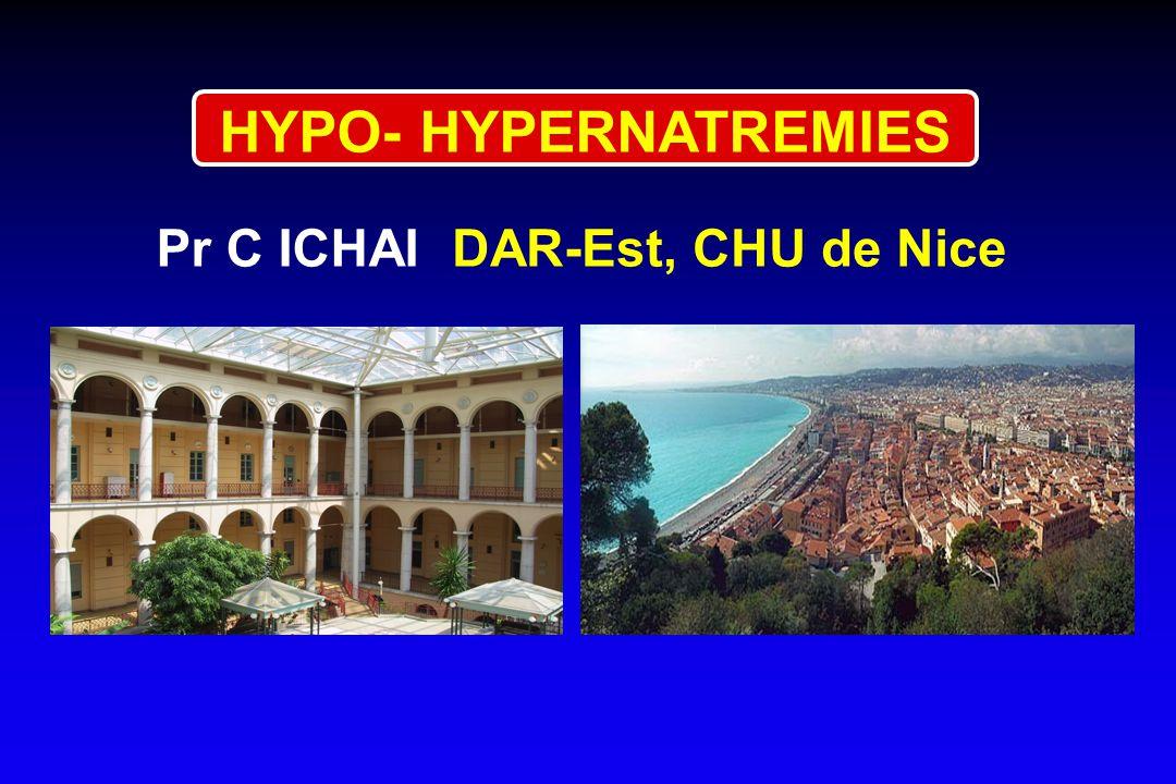 HYPO- HYPERNATREMIES Pr C ICHAI DAR-Est, CHU de Nice 1