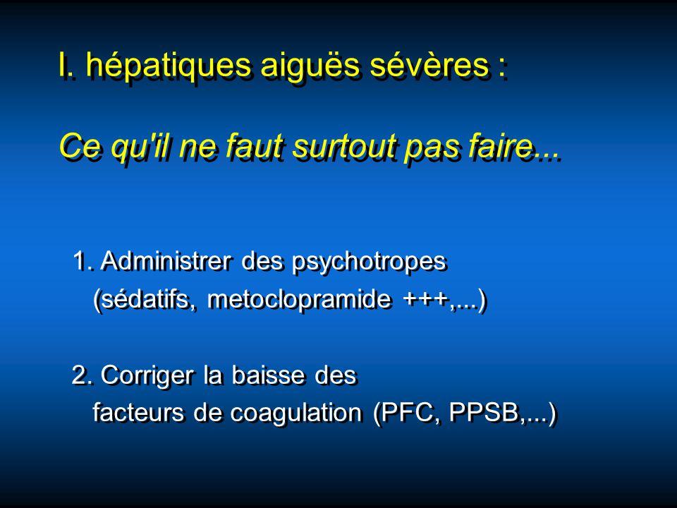 I. hépatiques aiguës sévères : Ce qu il ne faut surtout pas faire...