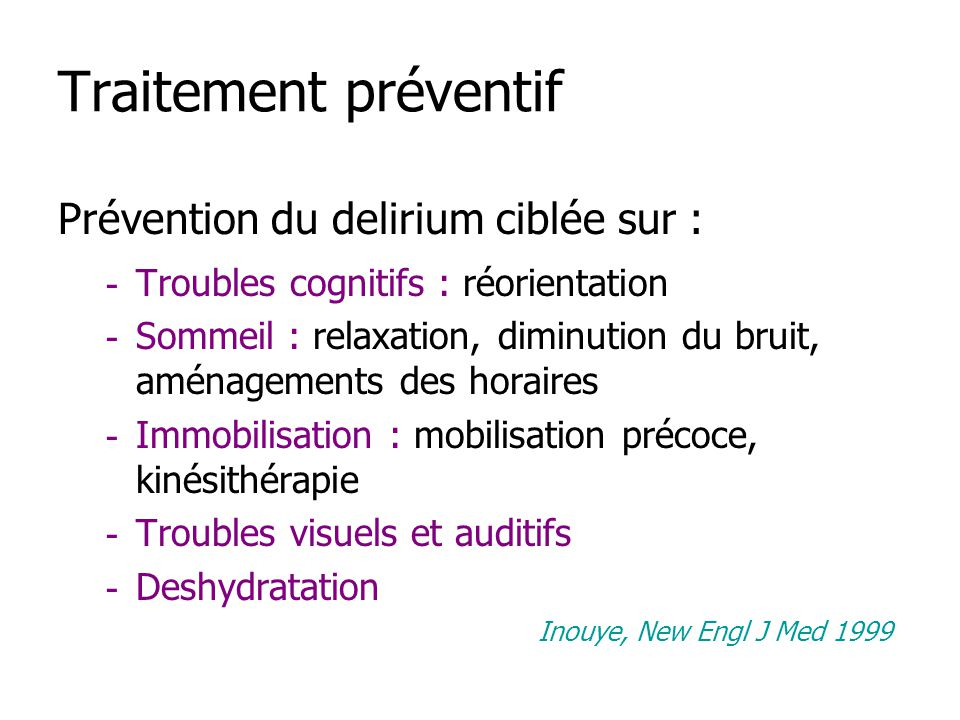 Traitement préventif Prévention du delirium ciblée sur :