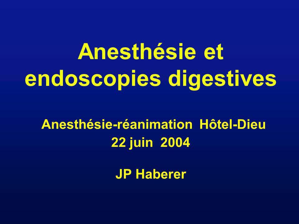 Anesthésie et endoscopies digestives Anesthésie-réanimation Hôtel-Dieu 22 juin 2004 JP Haberer