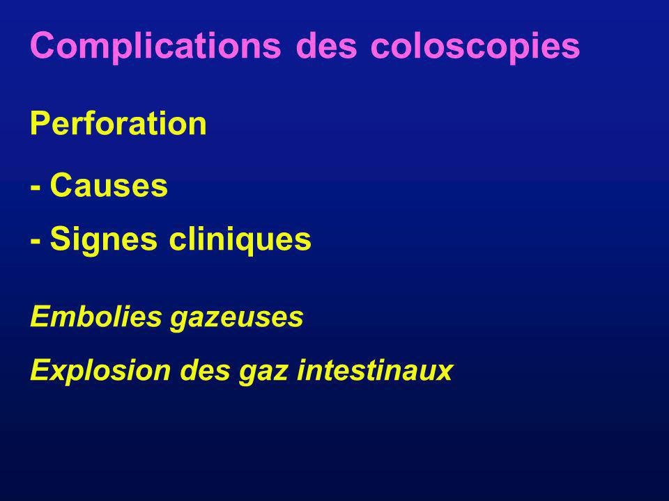 Complications des coloscopies Perforation - Causes - Signes cliniques Embolies gazeuses Explosion des gaz intestinaux