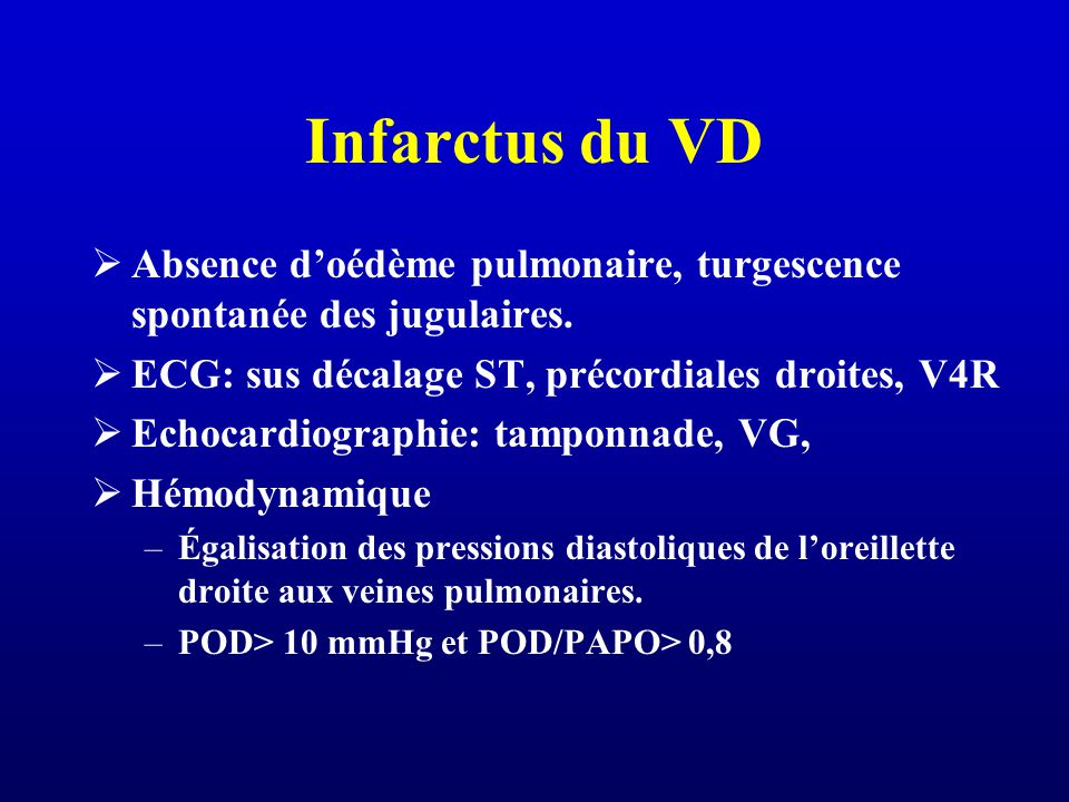 Infarctus du VD Absence d'oédème pulmonaire, turgescence spontanée des jugulaires. ECG: sus décalage ST, précordiales droites, V4R.