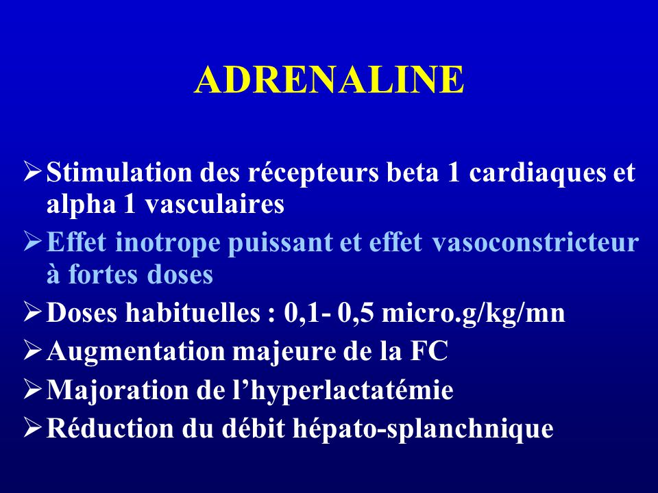 ADRENALINE Stimulation des récepteurs beta 1 cardiaques et alpha 1 vasculaires. Effet inotrope puissant et effet vasoconstricteur à fortes doses.