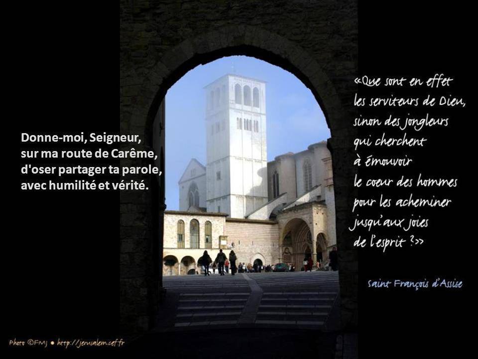 Donne-moi, Seigneur, sur ma route de Carême, d oser partager ta parole, avec humilité et vérité.