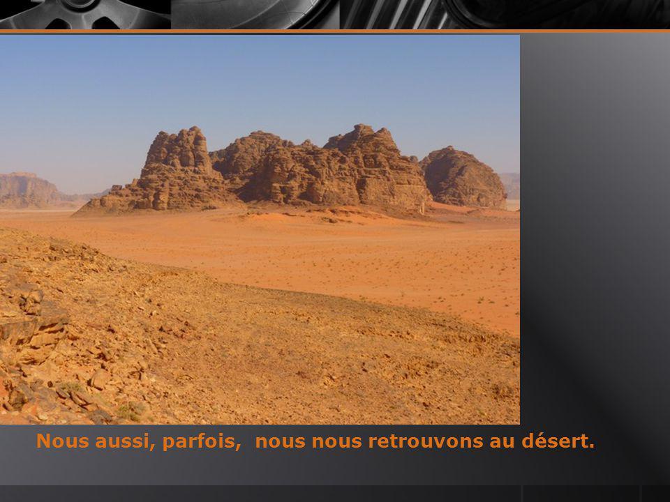 Nous aussi, parfois, nous nous retrouvons au désert.