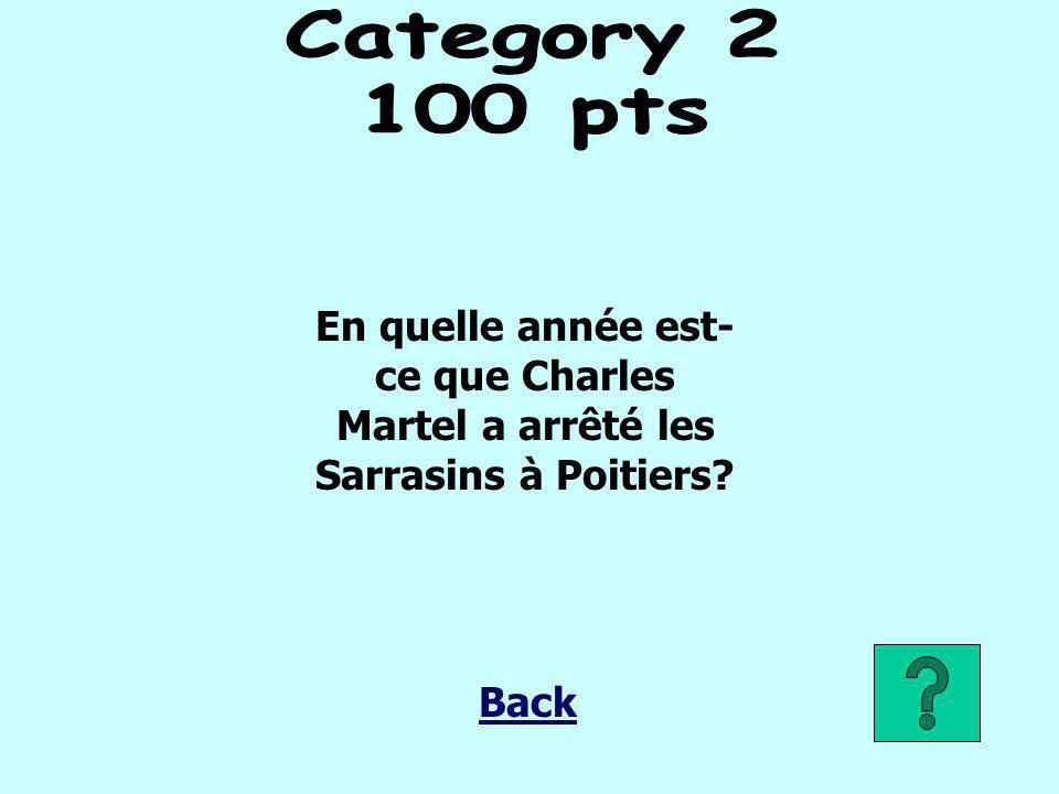 Category 2 100 pts. En quelle année est-ce que Charles Martel a arrêté les Sarrasins à Poitiers.