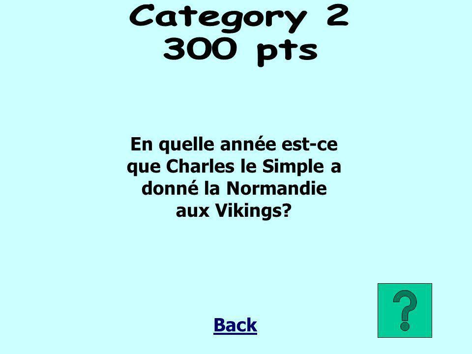 Category 2 300 pts. En quelle année est-ce que Charles le Simple a donné la Normandie aux Vikings
