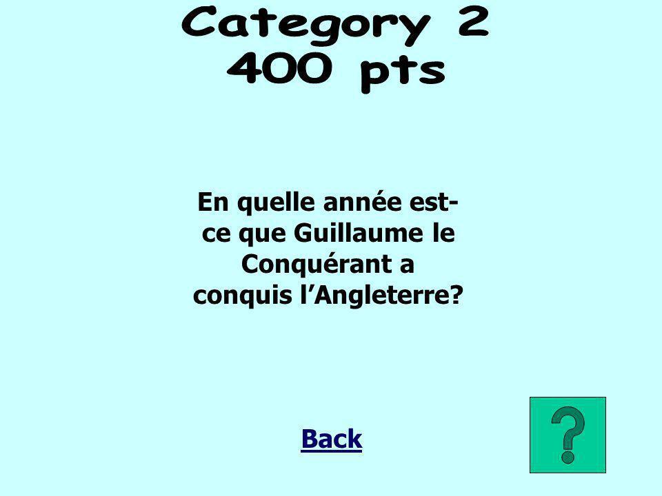 Category 2 400 pts En quelle année est-ce que Guillaume le Conquérant a conquis l'Angleterre Back