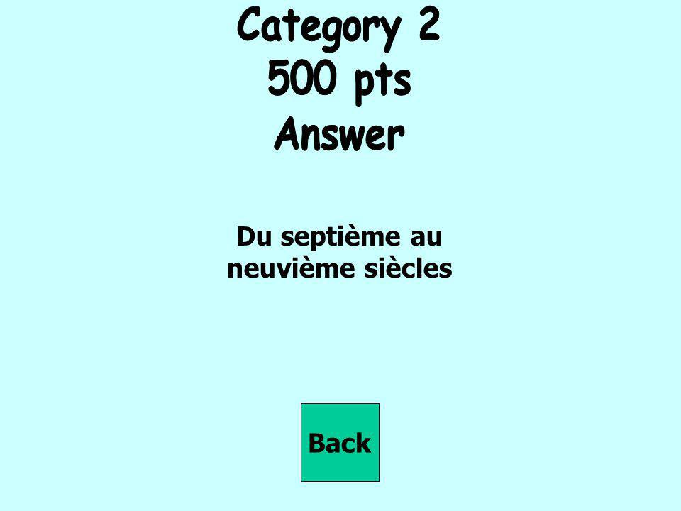 Category 2 500 pts Answer Du septième au neuvième siècles Back