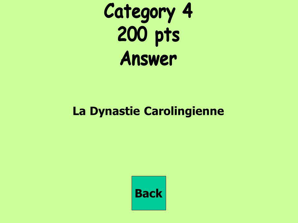 Category 4 200 pts Answer La Dynastie Carolingienne Back