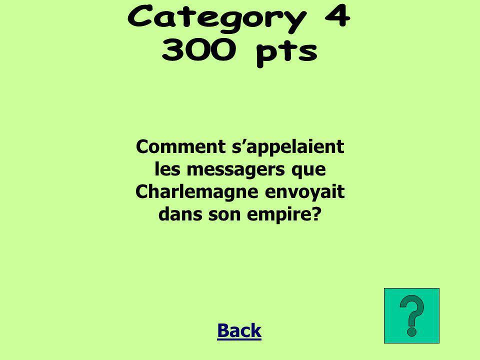 Category 4 300 pts. Comment s'appelaient les messagers que Charlemagne envoyait dans son empire.