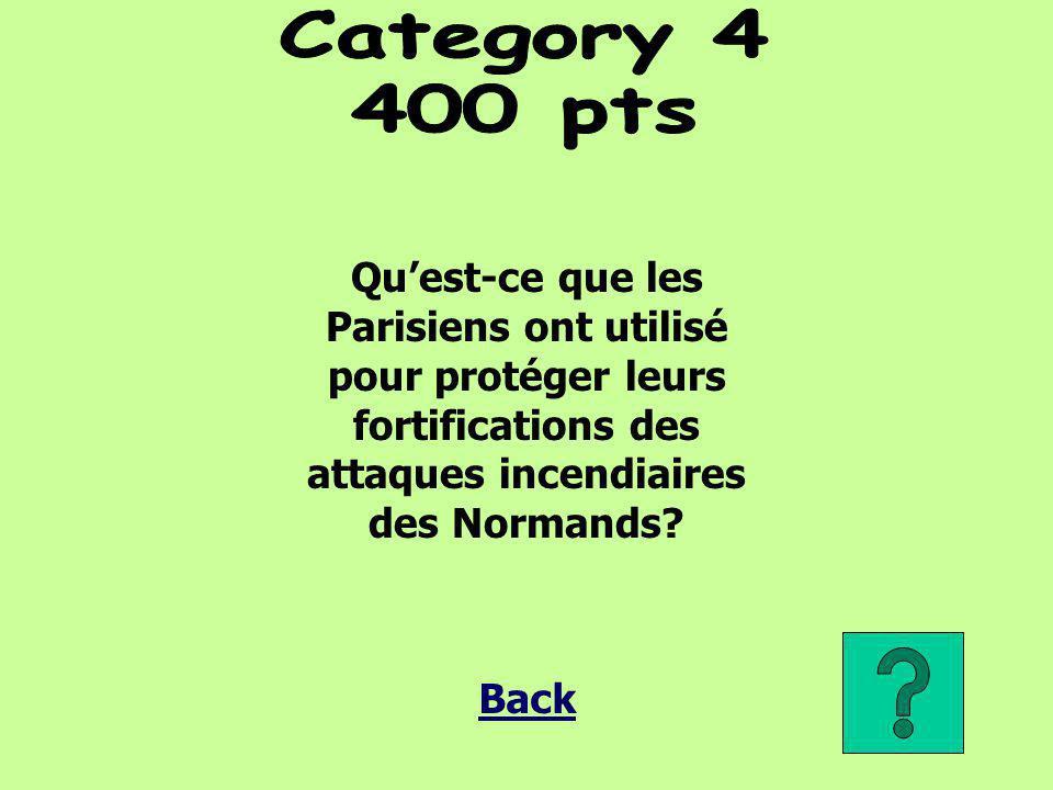 Category 4 400 pts. Qu'est-ce que les Parisiens ont utilisé pour protéger leurs fortifications des attaques incendiaires des Normands