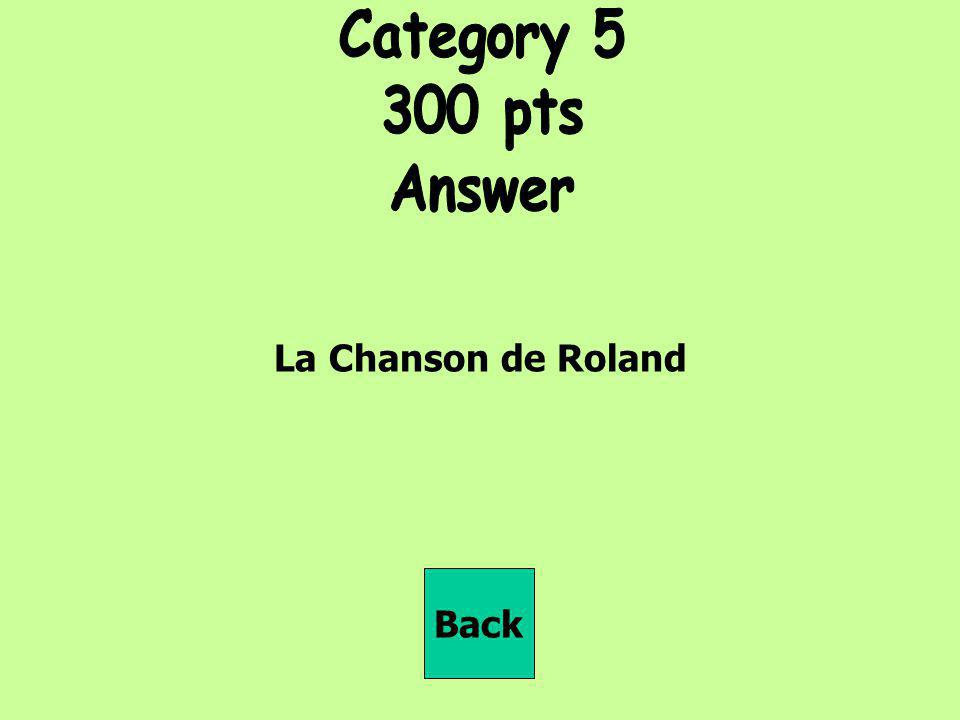 Category 5 300 pts Answer La Chanson de Roland Back