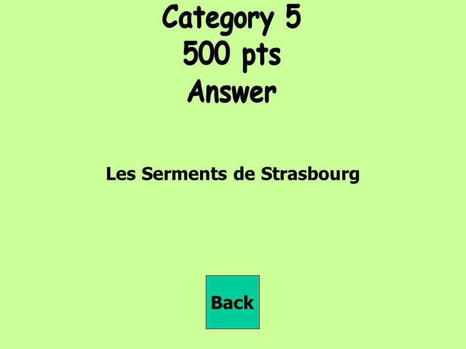 Category 5 500 pts Answer Les Serments de Strasbourg Back