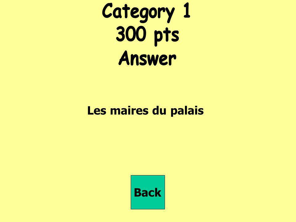 Category 1 300 pts Answer Les maires du palais Back