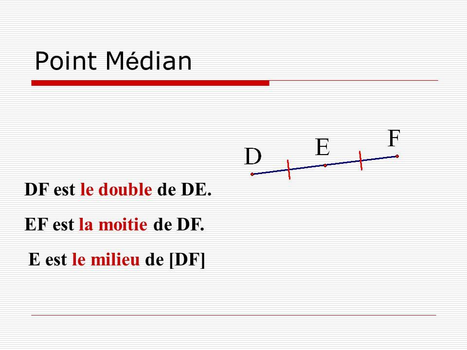 Point Médian DF est le double de DE. EF est la moitie de DF.