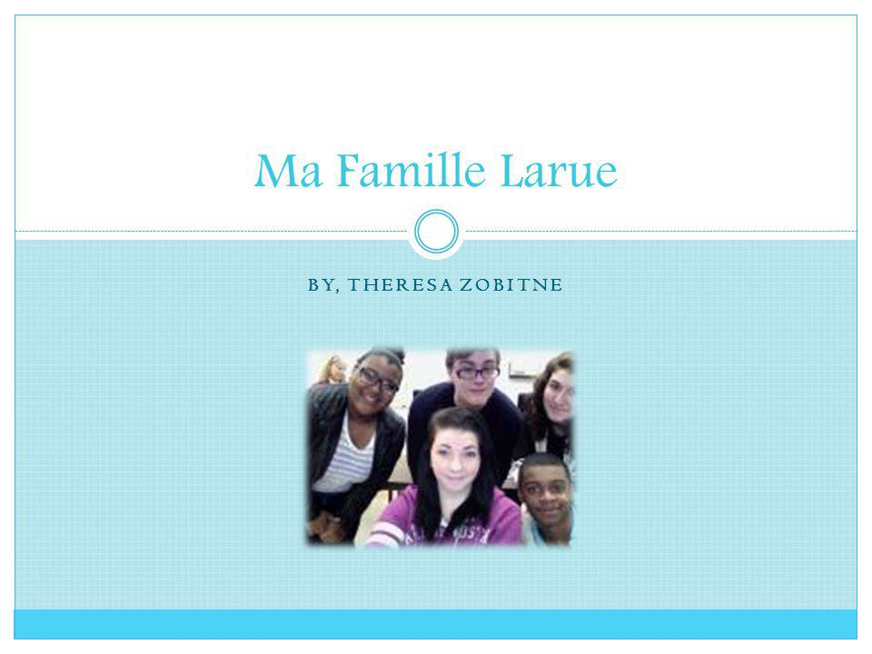 Ma Famille Larue By, Theresa Zobitne