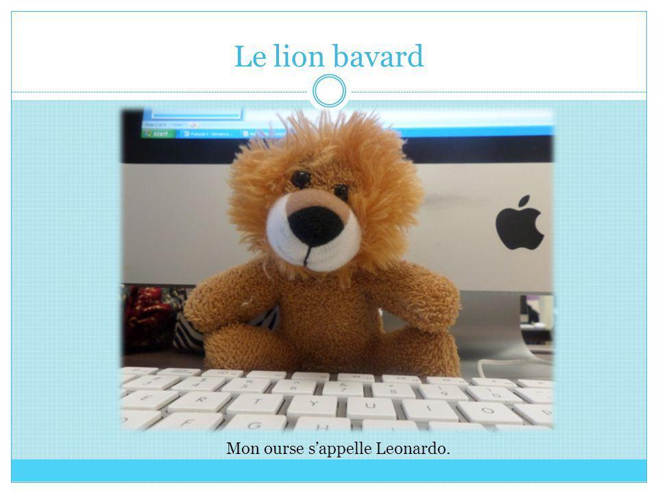 Le lion bavard Mon ourse s'appelle Leonardo.