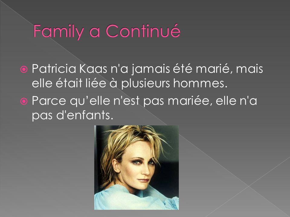 Family a Continué Patricia Kaas n a jamais été marié, mais elle était liée à plusieurs hommes.
