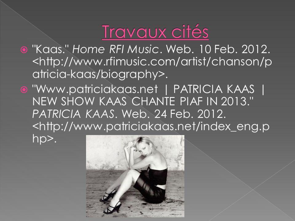 Travaux cités Kaas. Home RFI Music. Web. 10 Feb. 2012. <http://www.rfimusic.com/artist/chanson/patricia-kaas/biography>.