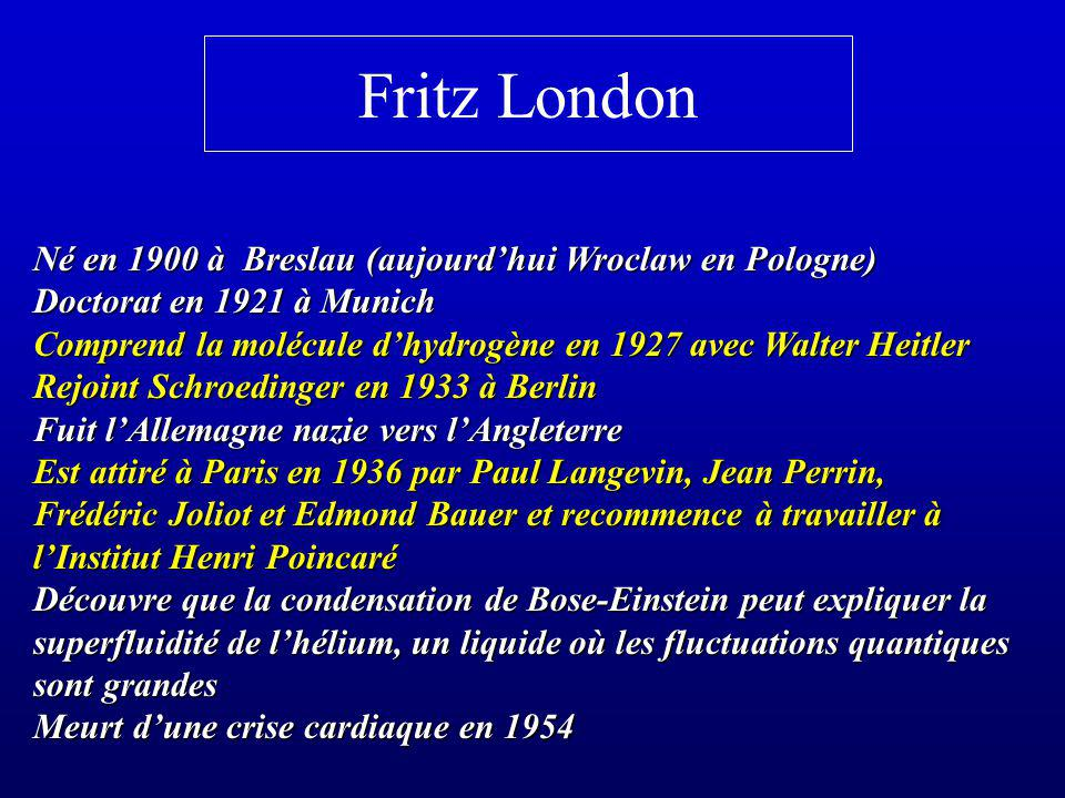 Fritz London Né en 1900 à Breslau (aujourd'hui Wroclaw en Pologne)