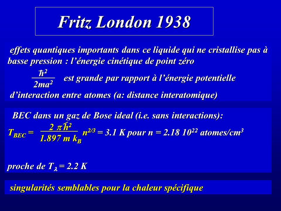 Fritz London 1938 effets quantiques importants dans ce liquide qui ne cristallise pas à basse pression : l'énergie cinétique de point zéro.